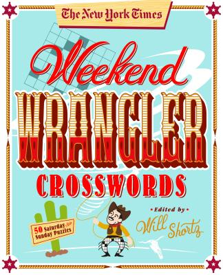 Image for The New York Times Weekend Wrangler Crosswords: 50 Saturday and Sunday Puzzles: Weekend Crosswords Volume 3