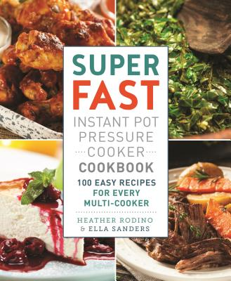 Image for Super Fast Instant Pot Pressure Cooker Cookbook: 100 Easy Recipes for Every Multi-Cooker