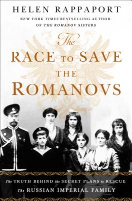 Image for The Race to Save the Romanovs: The Truth Behind the Secret Plans to Rescue the Russian Imperial Family