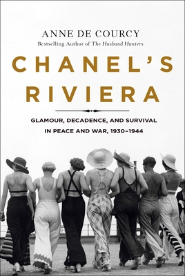Image for Chanel's Riviera: Glamour, Decadence, and Survival in Peace and War, 1930-1944
