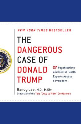 Image for The Dangerous Case of Donald Trump (27 Psychiatrists and Mental Health Experts Assess a President)