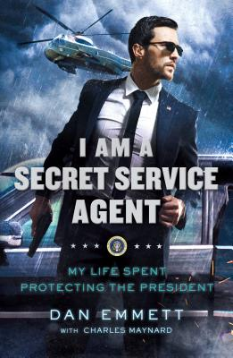 Image for I Am a Secret Service Agent: My Life Spent Protecting the President