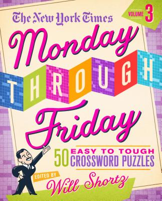 Image for The New York Times Monday Through Friday Easy to Tough Crossword Puzzles Volume 3: 50 Puzzles from the Pages of The New York Times