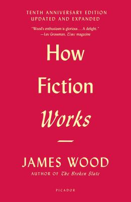 Image for How Fiction Works (Tenth Anniversary Edition): Updated and Expanded