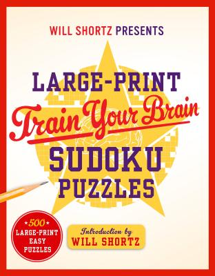 Image for Will Shortz Presents Large-Print Train Your Brain Sudoku Puzzles: 500 Large-Print Easy Puzzles