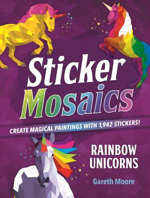 Image for Sticker Mosaics: Rainbow Unicorns: Create Magical Paintings with 1,942 Stickers!