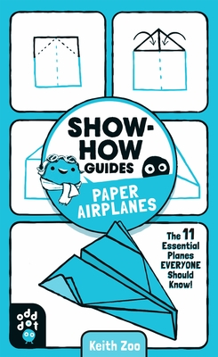 Image for Show-How Guides: Paper Airplanes: The 11 Essential Planes Everyone Should Know!