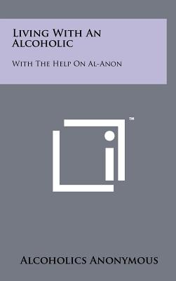 Living With An Alcoholic: With The Help On Al-Anon, Alcoholics Anonymous