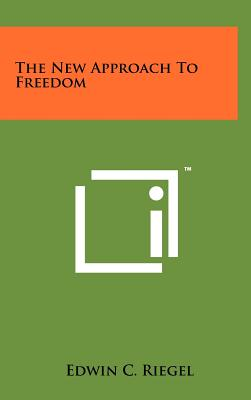 The New Approach To Freedom, Riegel, Edwin C.