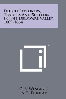 Dutch Explorers, Traders And Settlers In The Delaware Valley, 1609-1664, Weslager, C. A.