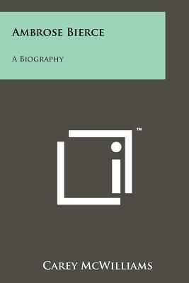 Ambrose Bierce: A Biography, McWilliams, Carey
