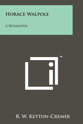 Horace Walpole: A Biography, Ketton-Cremer, R. W.
