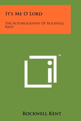 It's Me O Lord: The Autobiography Of Rockwell Kent, Kent, Rockwell
