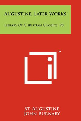 Augustine, Later Works: Library Of Christian Classics, V8, Augustine, St.