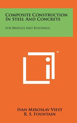Composite Construction In Steel And Concrete: For Bridges And Buildings, Viest, Ivan Miroslav; Fountain, R. S.; Singleton, R. C.