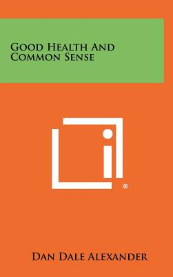 Good Health And Common Sense, Alexander, Dan Dale