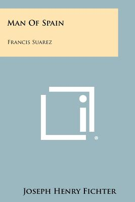 Man Of Spain: Francis Suarez, Fichter, Joseph Henry