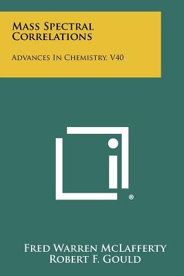 Mass Spectral Correlations: Advances In Chemistry, V40, McLafferty, Fred Warren