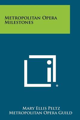 Metropolitan Opera Milestones, Peltz, Mary Ellis; Metropolitan Opera Guild