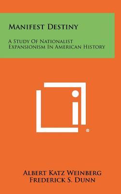 Manifest Destiny: A Study Of Nationalist Expansionism In American History, Weinberg, Albert Katz