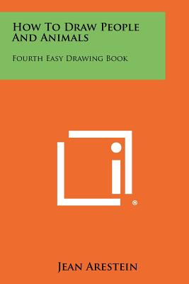 How To Draw People And Animals: Fourth Easy Drawing Book, Arestein, Jean