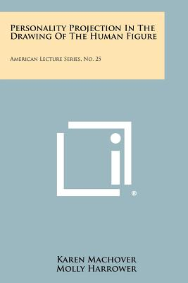 Personality Projection In The Drawing Of The Human Figure: American Lecture Series, No. 25, Machover, Karen