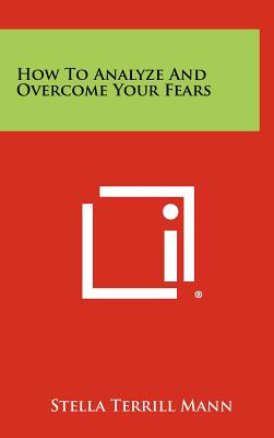 How To Analyze And Overcome Your Fears, Mann, Stella Terrill