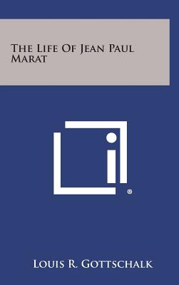 The Life of Jean Paul Marat, Gottschalk, Louis R.