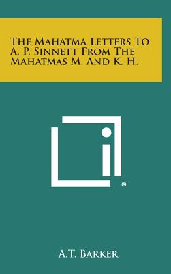 Image for The Mahatma Letters to A. P. Sinnett from the Mahatmas M. and K. H.