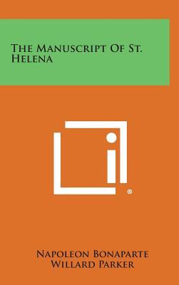 The Manuscript of St. Helena, Bonaparte, Napoleon; Parker, Willard