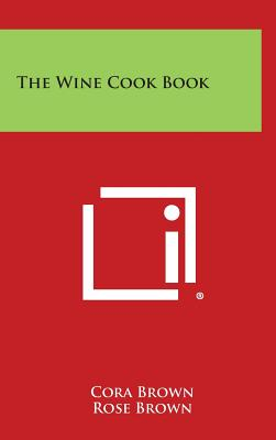 The Wine Cook Book, Brown, Cora; Brown, Rose