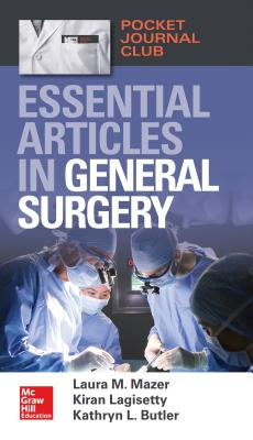 Pocket Journal Club: Essential Articles in General Surgery, Mazer, Laura M.; Lagisetty, Kiran; Butler, Kathryn L.