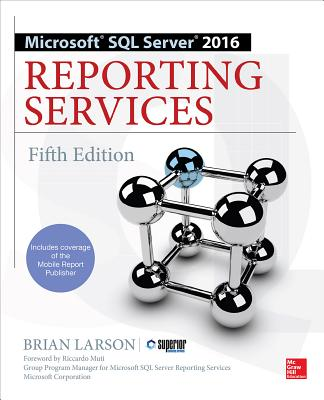 Image for MICROSOFT SQL SERVER 2016 REPORTING SERVICES : FIFTH EDITION