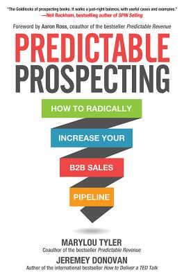 Predictable Prospecting: How to Radically Increase Your B2B Sales Pipeline, Tyler, Marylou; Donovan, Jeremey