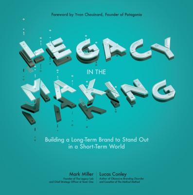 Image for Legacy in the Making: Building a Long-Term Brand to Stand Out in a Short-Term World