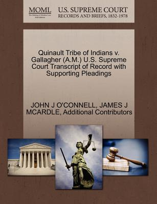 Quinault Tribe of Indians v. Gallagher (A.M.) U.S. Supreme Court Transcript of Record with Supporting Pleadings, O'CONNELL, JOHN J; MCARDLE, JAMES J; Additional Contributors