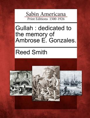 Gullah: dedicated to the memory of Ambrose E. Gonzales., Smith, Reed