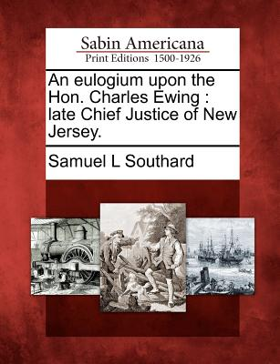 Image for An eulogium upon the Hon. Charles Ewing: late Chief Justice of New Jersey.