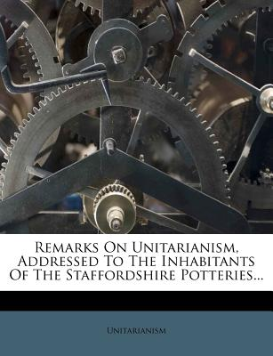 Image for Remarks On Unitarianism, Addressed To The Inhabitants Of The Staffordshire Potteries...