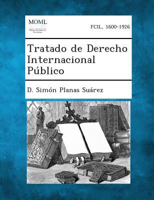 Tratado de Derecho Internacional P�blico (Spanish Edition), Su�rez, D. Sim�n Planas