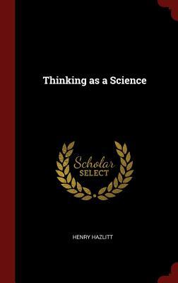 Thinking as a Science, Hazlitt, Henry