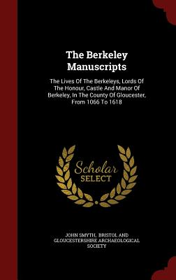 The Berkeley Manuscripts: The Lives Of The Berkeleys, Lords Of The Honour, Castle And Manor Of Berkeley, In The County Of Gloucester, From 1066 To 1618, Smyth, John