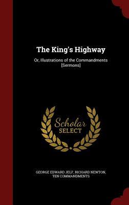 The King's Highway: Or, Illustrations of the Commandments [Sermons], Jelf, George Edward; Newton, Richard; Commandments, Ten