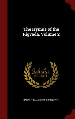 The Hymns of the Rigveda, Volume 2, Griffith, Ralph Thomas Hotchkin