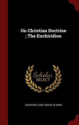 On Christian Doctrine ; The Enchiridion