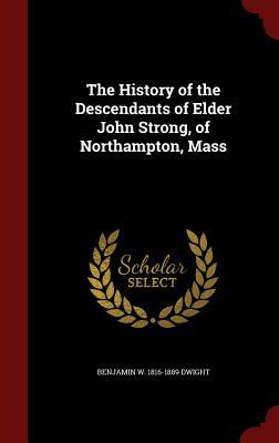 The History of the Descendants of Elder John Strong, of Northampton, Mass, Dwight, Benjamin W. 1816-1889