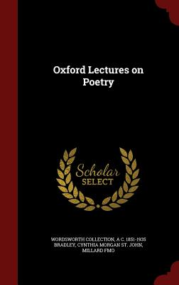 Oxford Lectures on Poetry, Collection, Wordsworth; Bradley, A C. 1851-1935; St. John, Cynthia Morgan