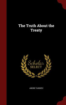 The Truth About the Treaty, Tardieu, Andre