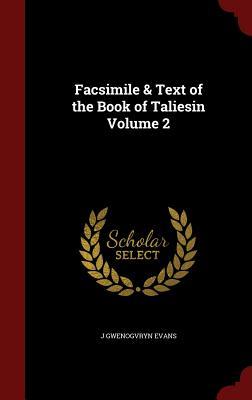 Facsimile & Text of the Book of Taliesin Volume 2, Evans, J Gwenogvryn