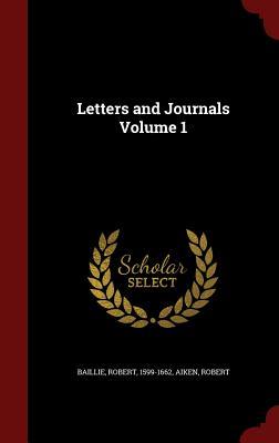 Letters and Journals Volume 1, 1599-1662, Baillie Robert; Robert, Aiken